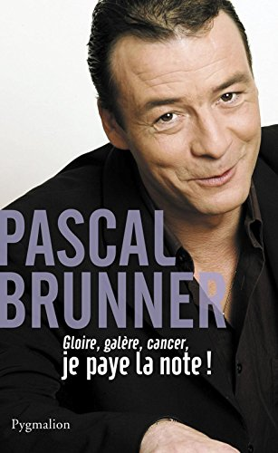 Gloire, galère, cancer: Je paye la note (DOCUMENTS ET TE) par Pascal Brunner