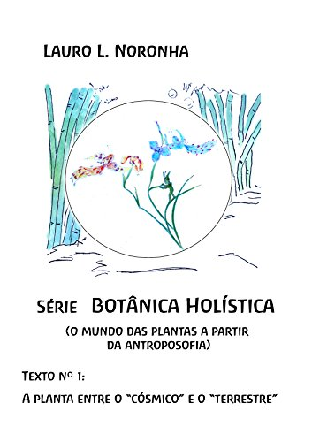 Botânica Holística: O mundo das plantas a partir da Antroposofia (Portuguese Edition)