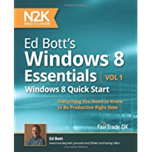 Ed Bott's Windows 8 Essentials: Windows 8 Quick Start: Everything You Need to Know to Be Productive Right Now: 1