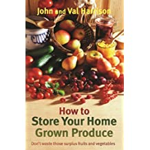 How to Store Your Home Grown Produce (English Edition)