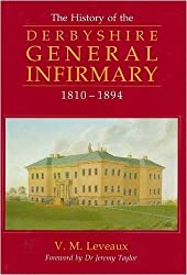 A History of the Derbyshire General Infirmary, 1810-1894 by V.M. Leveaux (1999-10-06)