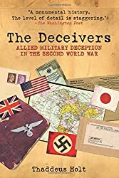 The Deceivers: Allied Military Deception in the Second World War by Thaddeus Holt (2010-10-01)