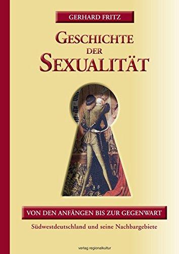 Geschichte der Sexualität: Von den Anfängen bis zur Gegenwart. Südwestdeutschland und seine Nachbargebiete