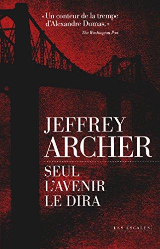 Seul l'avenir le dira par Jeffrey ARCHER