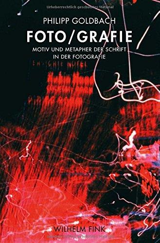 Foto/grafie: Motiv und Metapher der Schrift in der Fotografie