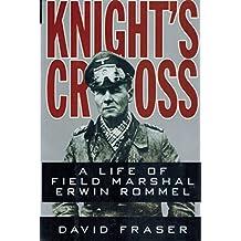 Knight's Cross: The Life of Field Marshal Erwin Rommel