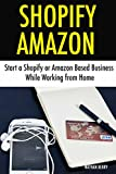 Shopify Amazon (Business Combo): Start a Shopify or Amazon Based Business While Working from Home