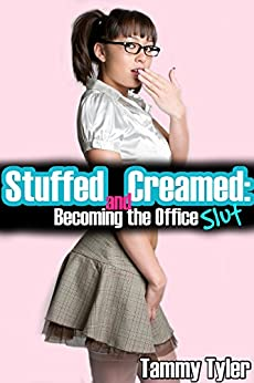 Stuffed and Creamed: Becoming the Office Slut (Older Man Younger Woman, Domination and Submission) (English Edition) par [Tyler, Tammy]