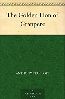 The Golden Lion of Granpere by [Trollope, Anthony]