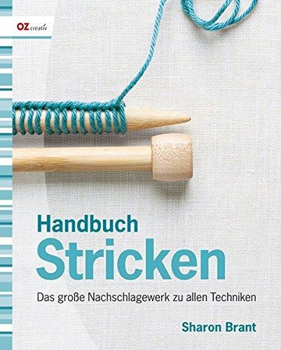 Handbuch Stricken: Das große Nachschlagewerk zu allen Techniken