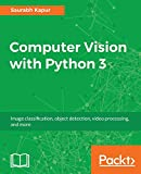 Computer Vision with Python 3: Use the power of Python for real-time image processing and analysis (English Edition)