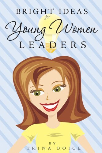 Bright Ideas for Young Women Leaders by Trina Boice (2006-05-01)