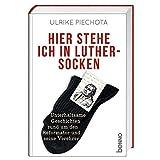 Hier stehe ich in Luther-Socken: Unterhaltsame Geschichten rund um den Reformator und seine Verehrer