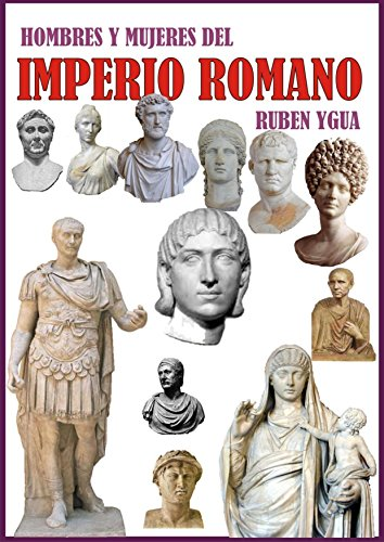 HOMBRES Y MUJERES DEL IMPERIO ROMANO por Ruben Ygua