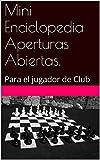 Mini Enciclopedia Aperturas Abiertas.: Para el jugador de Club