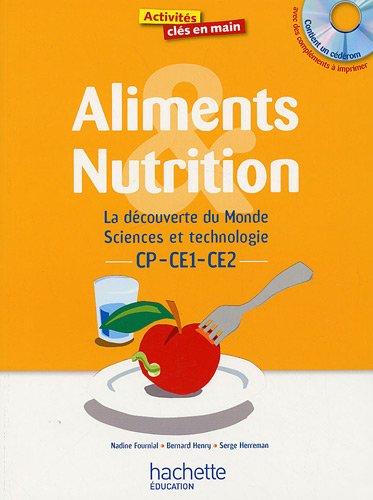 Aliments et nutrition CP-CE1-CE2 : La découverte du Monde, Sciences et technologie (1Cédérom)