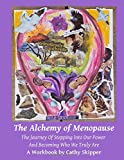 The Alchemy of Menopause: The Journey of Stepping into Our Power and Becoming Who We Truly Are