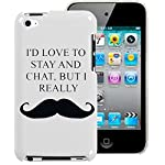 I'd love to stay and chat but i really moustache ipod touch 4 4th gen case 4g mustache hard back cover