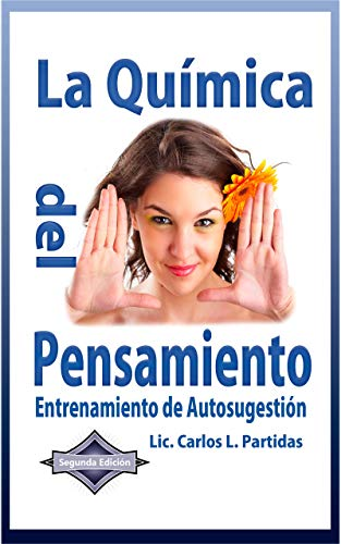 La Quimica del Pensamiento: Entrenamiento de Autosugestion (La Química de las Enfermedades nº 6) por Carlos Partidas