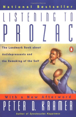 listening-to-prozac-a-psychiatrist-explores-antidepressant-drugs-and-the-remaking-of-the-self-revis-