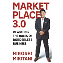 Marketplace 3.0: Rewriting the Rules of Borderless Business by Mikitani, Hiroshi [Hardcover(2013/3/19)]