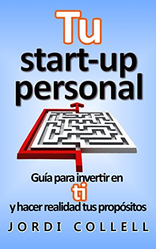 Tu start-up personal: Guía para invertir en ti  y hacer realidad tus propósitos por Jordi Collell