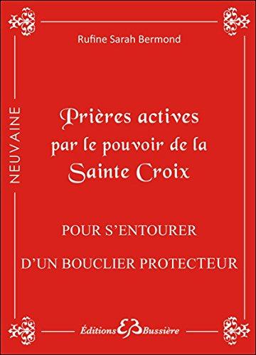 Prieres actives par le pouvoir de la sainte croix - pour s'entourer d'un bouclier protecteur por Rufine Sarah Bermond