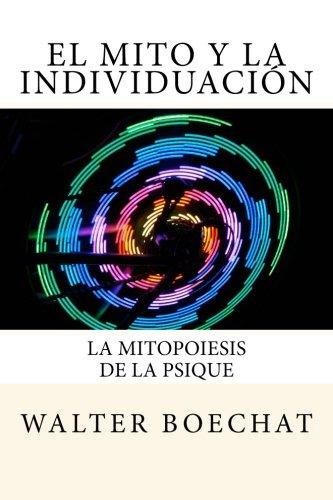 El Mito y la Individuación: La Mitopoiesis de la Psique.: Mitopoiesis [gr. mûthopoiêis, eós] es una palabra compuesta que deriva de: mito y poese. que tiene la psique de producir mitos. por Walter Boechat