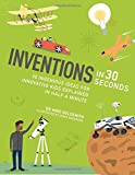 Inventions in 30 seconds: 30 ingenious ideas for innovative kids explained in half a minute (Kids 30 Second)