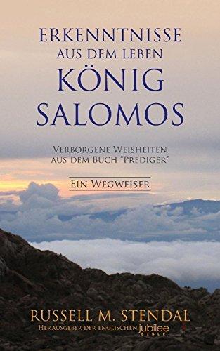 """Erkenntnisse aus dem Leben Konig Salomos: Verborgene Weisheiten aus dem Buch """"Prediger"""""""