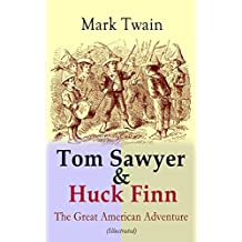 Tom Sawyer & Huck Finn – The Great American Adventure (Illustrated): Complete 4 Novels: The Adventures of Tom Sawyer, Adventures of Huckleberry Finn, Tom ... Detective (Including Author's Biography)