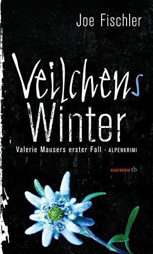 Veilchens Winter. Valerie Mausers erster Fall. Alpenkrimi (HAYMON TASCHENBUCH)