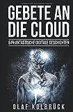 Gebete an die Cloud: 5 phantastische digitale Geschichten