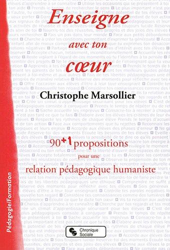 Enseigne avec ton coeur : 90 + 1 propositions pour une relation pédagogique humaniste