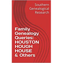 Family Genealogy Queries: HOUSTON HOUGH HOUSE & Others (English Edition)