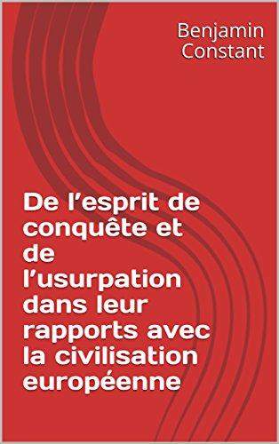 De l'esprit de conquête et de l'usurpation dans leur rapports avec la civilisation européenne par Benjamin Constant