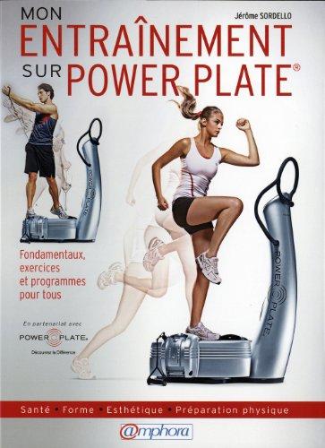 Entrainement sur Power Plate  (Mon) - Sant , forme, esthtique, prparation physique, fondamentaux, exercices et programmes pour tous