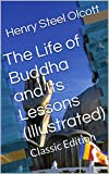 The Life of Buddha and Its Lessons (Illustrated): Classic Edition