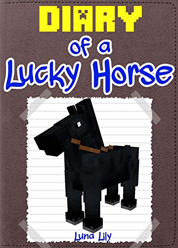 Minecraft: Diary of a Lucky Horse (An Unofficial Minecraft Book): (Minecraft Books, Minecraft Secrets, Minecraft Comics, Wimpy Diary, Minecraft Handbook, ... Books for Kids) (English (Minecraft Horse Zombie)