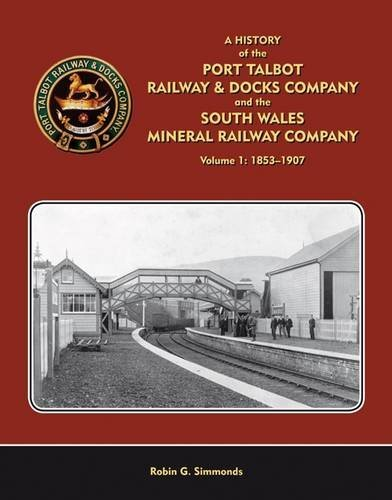 A History of the Port Talbot Railway & Docks Company and the South Wales Mineral Railway Company: No. 1 by Robin G. Simmonds (20-Nov-2012) Hardcover
