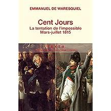 Cent Jours : La tentation de l'impossible - Mars-juillet 1815
