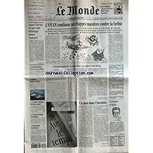 MONDE (LE) [No 16847] du 26/03/1999 - L'OTAN CONTINUE SES FRAPPES MASSIVES CONTRE LA SERBIE - AUGUSTO PINOCHET - LES JUGES LORDS BRITANNIQUES REFUSENT L'IMMUNITE - A PRISTINA BOMBARDEE, LA POPULATION SE TERRE DANS LE NOIR ABSOLU PAR CHRISTOPHE CHATELOT - LA PRESOMPTION D'INNOCENCE EN DEBAT - MOBILES - QUELLE STRATEGIE ? - LE MUSEE MALRAUX DU HAVRE RENAIT - CONTRE LA FRAUDE SCIENTIFIQUE - REVOLUTION TERRITORIALE - UN SAUT DANS L'INCONNU PAR ALAIN FRACHON - AU SOMMET DE BERLIN - AVEC LE TEMPS
