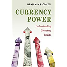 Currency Power: Understanding Monetary Rivalry (English Edition)