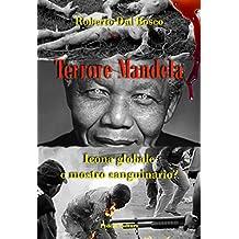Terrore Mandela: Icona globale o mostro sanguinario? (Italian Edition)