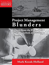 Project Management Blunders: Lessons from the Project That Built, Launched, and Sank Titanic
