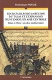 Les batailles de la région du Talas et l'expansion musulmane en Asie Centrale - Islam et Chine : un choc multiséculaire