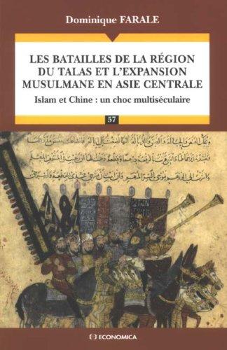 Les batailles de la région du Talas et l'expansion musulmane en Asie Centrale : Islam et Chine : un choc multiséculaire