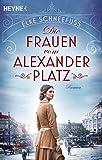 Die Frauen vom Alexanderplatz: Roman von Elke Schneefuß