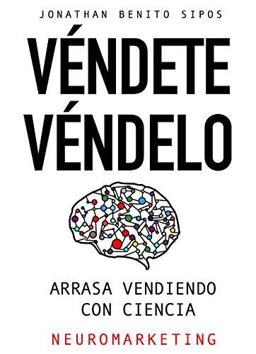 Arrasa Vendiendo Con Ciencia (Neuromarketing) de [Benito Sipos