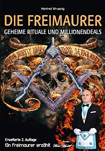 Die Freimaurer – geheime Rituale und Millionendeals (zweite erweiterte Auflage): Ein Freimaurer erzählt
